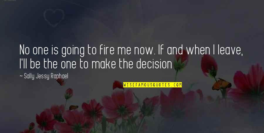 One Decision Quotes By Sally Jessy Raphael: No one is going to fire me now.