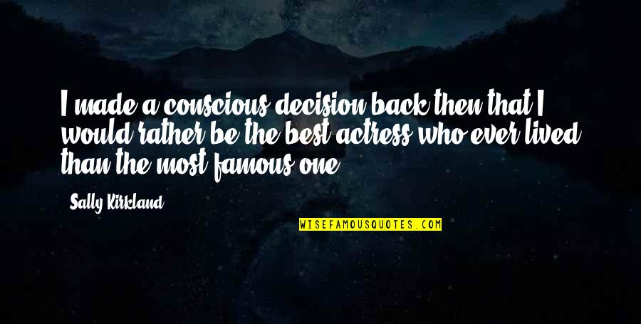 One Decision Quotes By Sally Kirkland: I made a conscious decision back then that