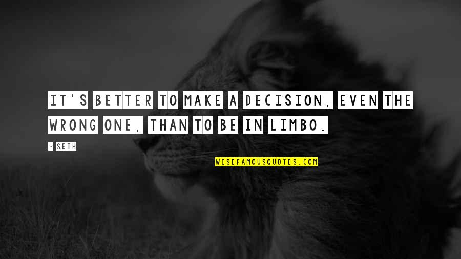 One Decision Quotes By Seth: It's better to make a decision, even the
