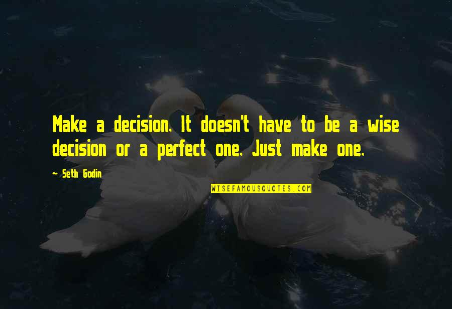 One Decision Quotes By Seth Godin: Make a decision. It doesn't have to be