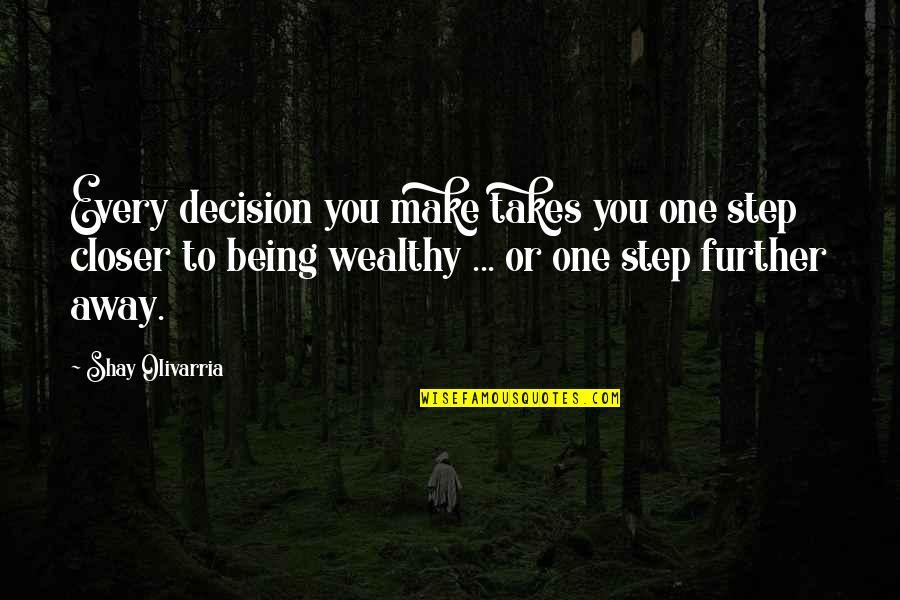 One Decision Quotes By Shay Olivarria: Every decision you make takes you one step