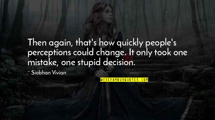 One Decision Quotes By Siobhan Vivian: Then again, that's how quickly people's perceptions could
