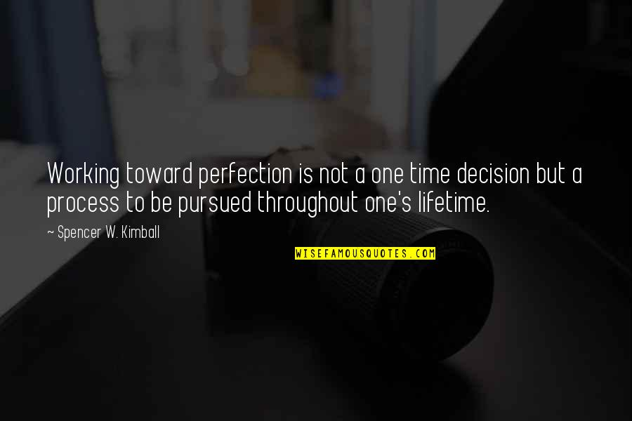 One Decision Quotes By Spencer W. Kimball: Working toward perfection is not a one time