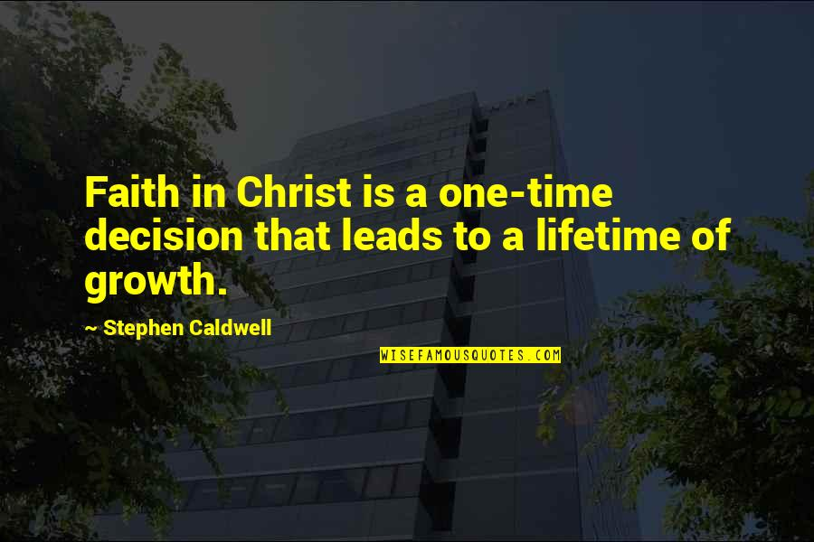 One Decision Quotes By Stephen Caldwell: Faith in Christ is a one-time decision that