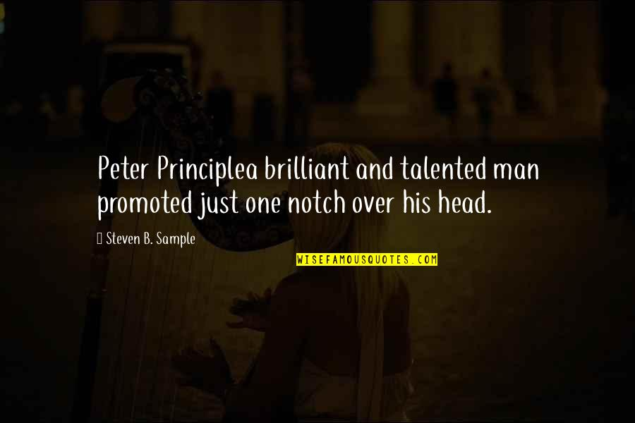 One Decision Quotes By Steven B. Sample: Peter Principlea brilliant and talented man promoted just