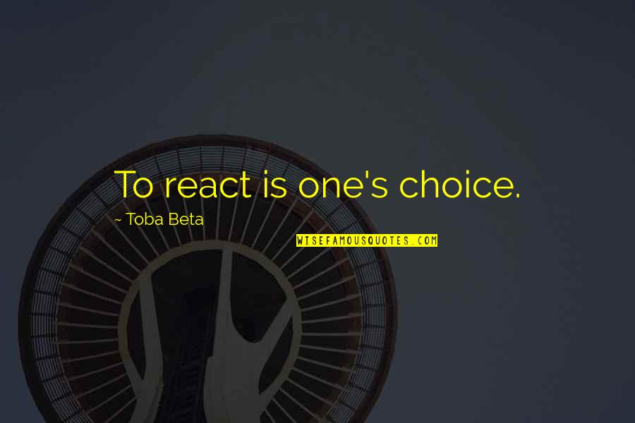 One Decision Quotes By Toba Beta: To react is one's choice.