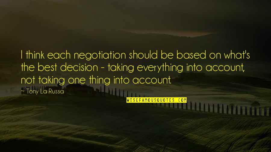 One Decision Quotes By Tony La Russa: I think each negotiation should be based on