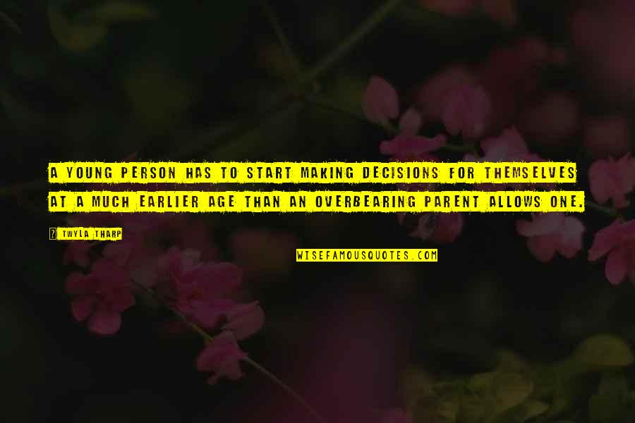 One Decision Quotes By Twyla Tharp: A young person has to start making decisions