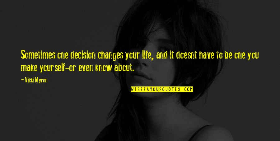 One Decision Quotes By Vicki Myron: Sometimes one decision changes your life, and it