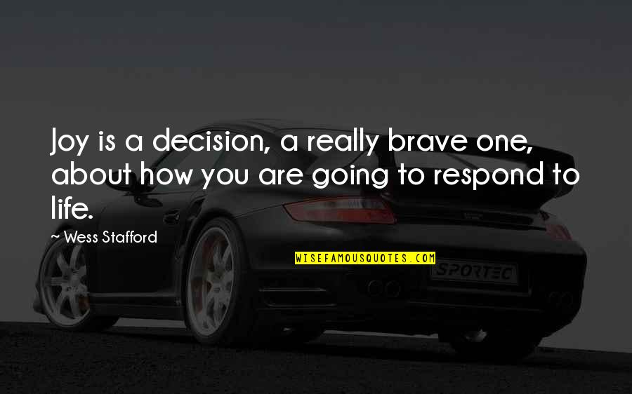 One Decision Quotes By Wess Stafford: Joy is a decision, a really brave one,