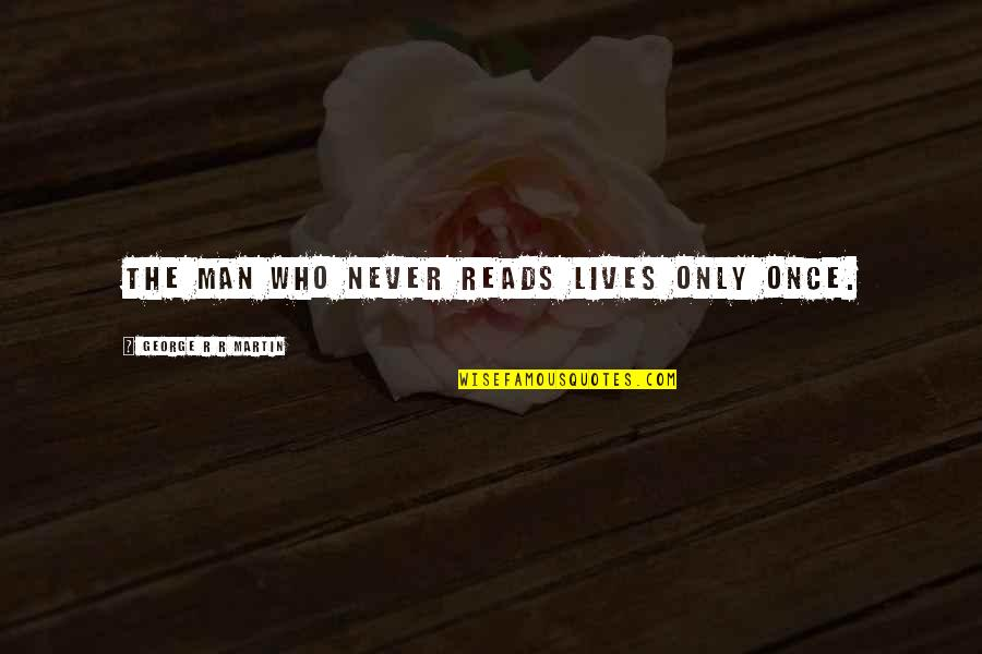 One Direction Greek Funny Quotes By George R R Martin: The man who never reads lives only once.