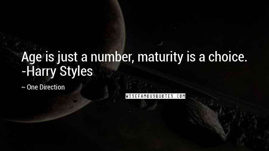 One Direction quotes: Age is just a number, maturity is a choice. -Harry Styles