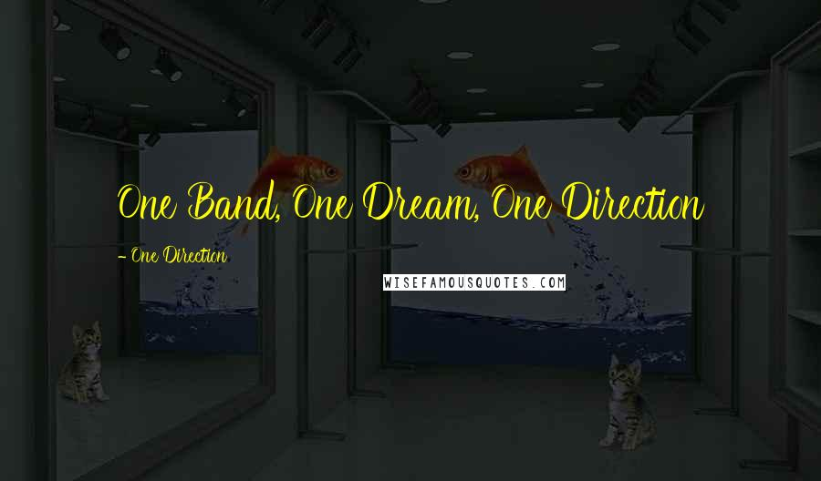 One Direction quotes: One Band, One Dream, One Direction