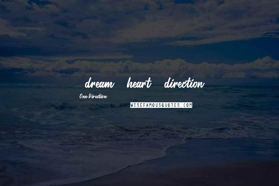 One Direction quotes: 1 dream 1 heart 1 direction