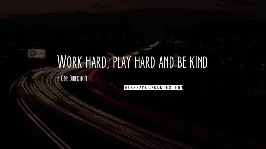 One Direction quotes: Work hard, play hard and be kind