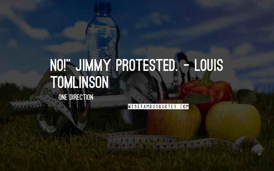 """One Direction quotes: No!"""" Jimmy protested. - Louis Tomlinson"""