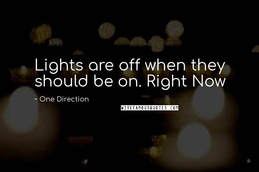 One Direction quotes: Lights are off when they should be on. Right Now