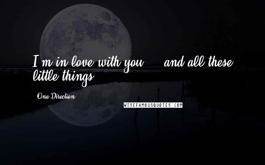 One Direction quotes: I'm in love with you ... and all these little things.