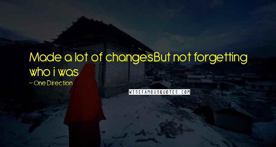 One Direction quotes: Made a lot of changesBut not forgetting who i was