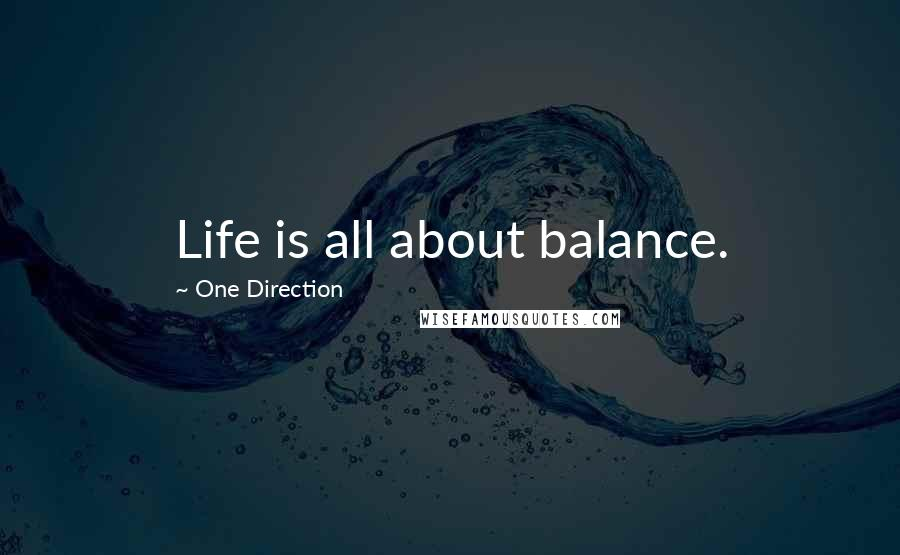 One Direction quotes: Life is all about balance.