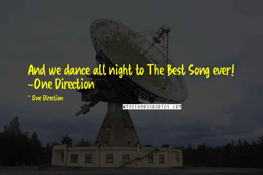 One Direction quotes: And we dance all night to The Best Song ever! -One Direction