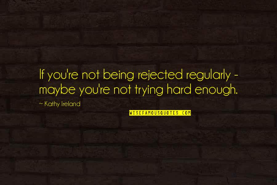 One God Picture Quotes By Kathy Ireland: If you're not being rejected regularly - maybe