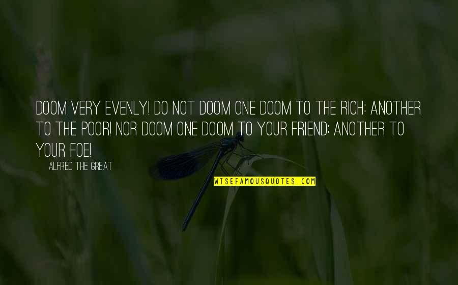 One Great Friend Quotes By Alfred The Great: Doom very evenly! Do not doom one doom