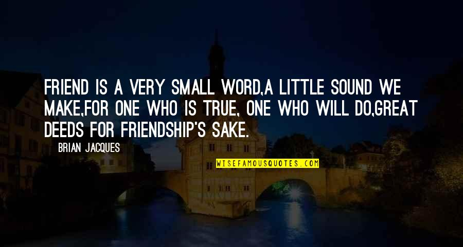 One Great Friend Quotes By Brian Jacques: Friend is a very small word,A little sound
