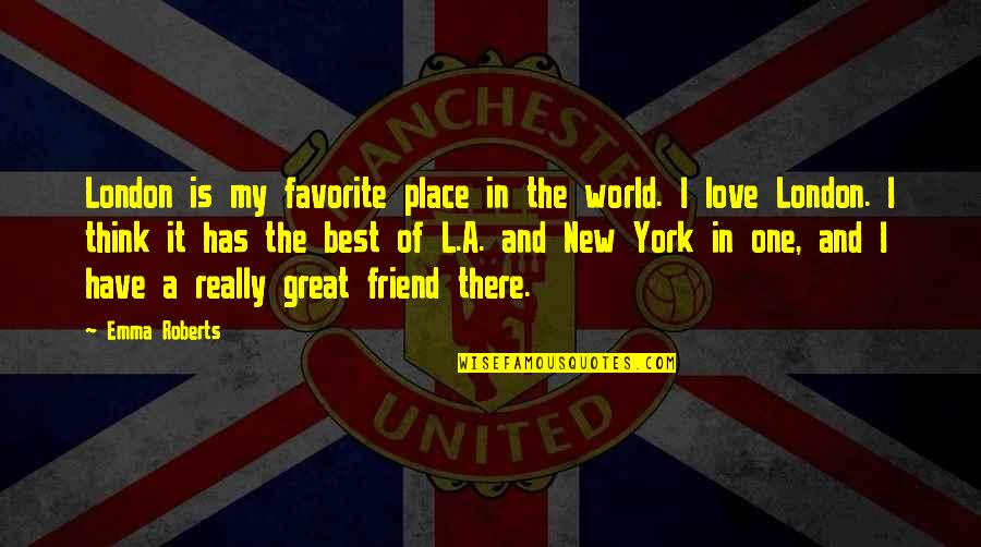 One Great Friend Quotes By Emma Roberts: London is my favorite place in the world.
