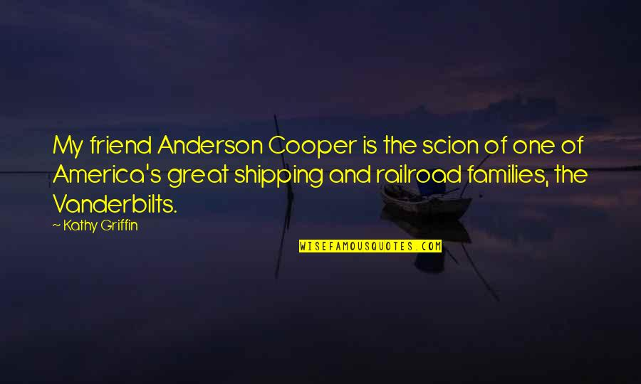 One Great Friend Quotes By Kathy Griffin: My friend Anderson Cooper is the scion of