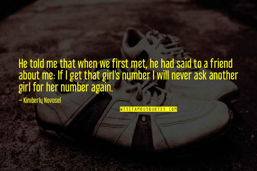 One Great Friend Quotes By Kimberly Novosel: He told me that when we first met,