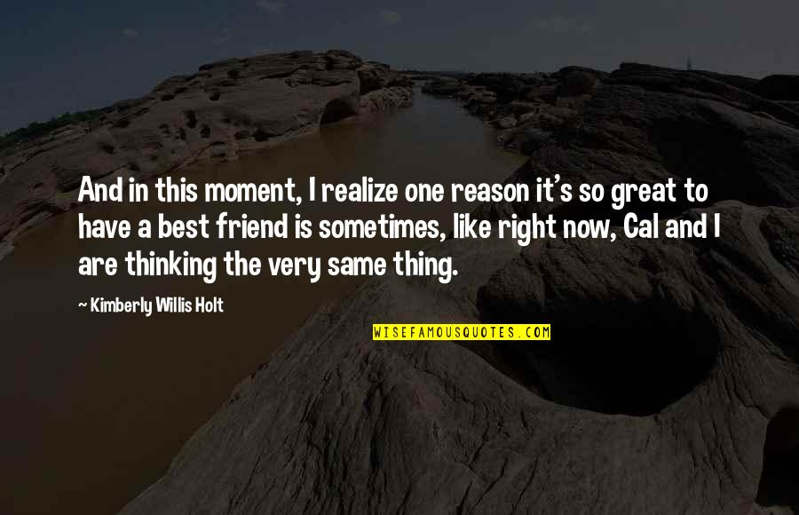 One Great Friend Quotes By Kimberly Willis Holt: And in this moment, I realize one reason