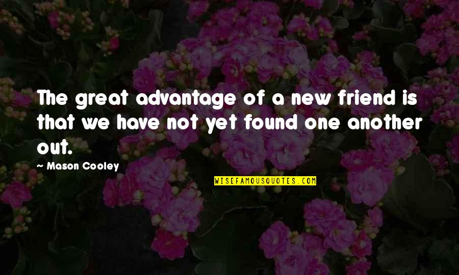 One Great Friend Quotes By Mason Cooley: The great advantage of a new friend is