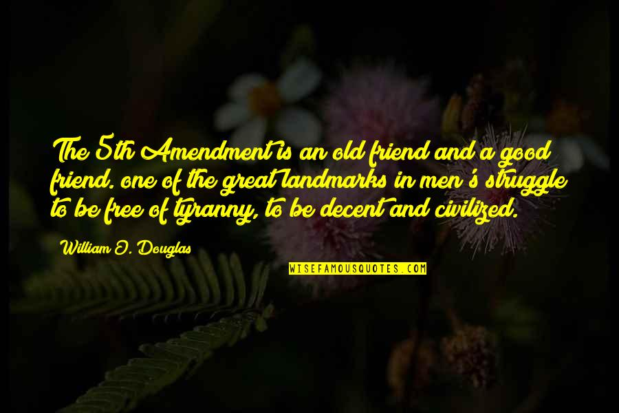 One Great Friend Quotes By William O. Douglas: The 5th Amendment is an old friend and