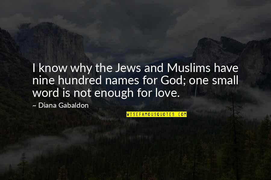 One Hundred Names For Love Quotes By Diana Gabaldon: I know why the Jews and Muslims have