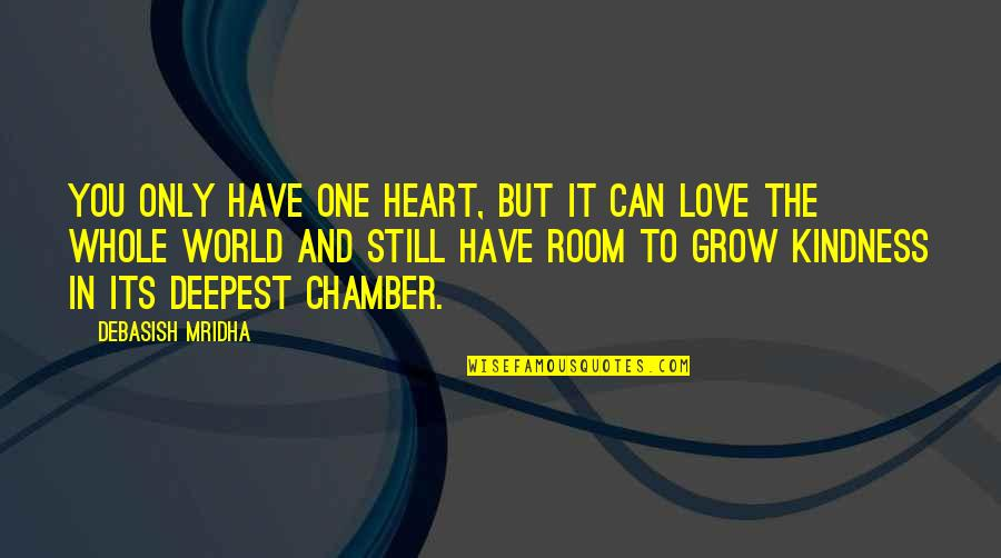 One In The Chamber Quotes By Debasish Mridha: You only have one heart, but it can