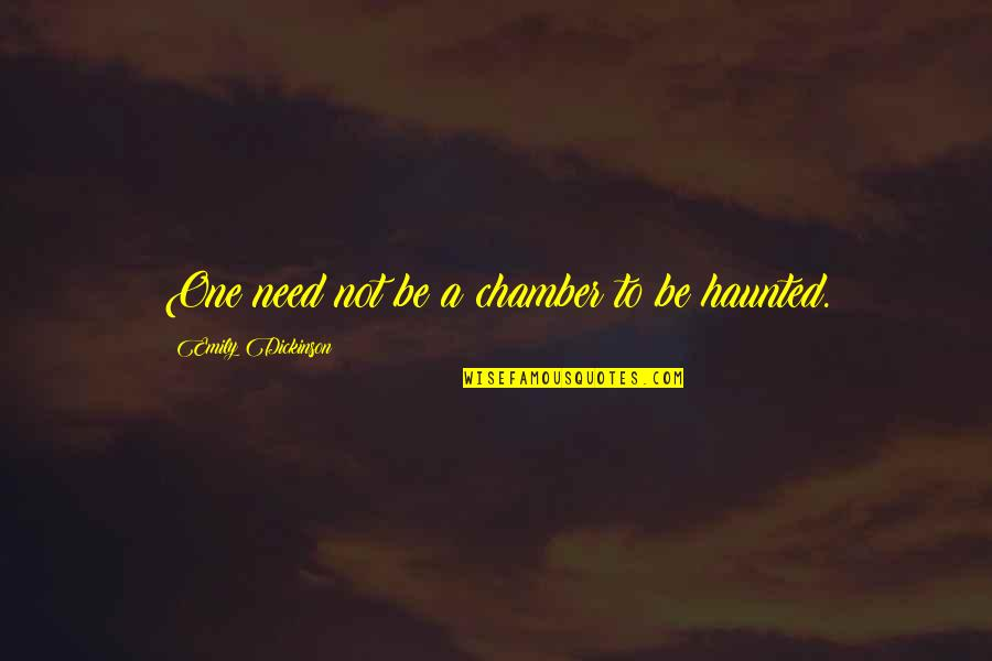 One In The Chamber Quotes By Emily Dickinson: One need not be a chamber to be