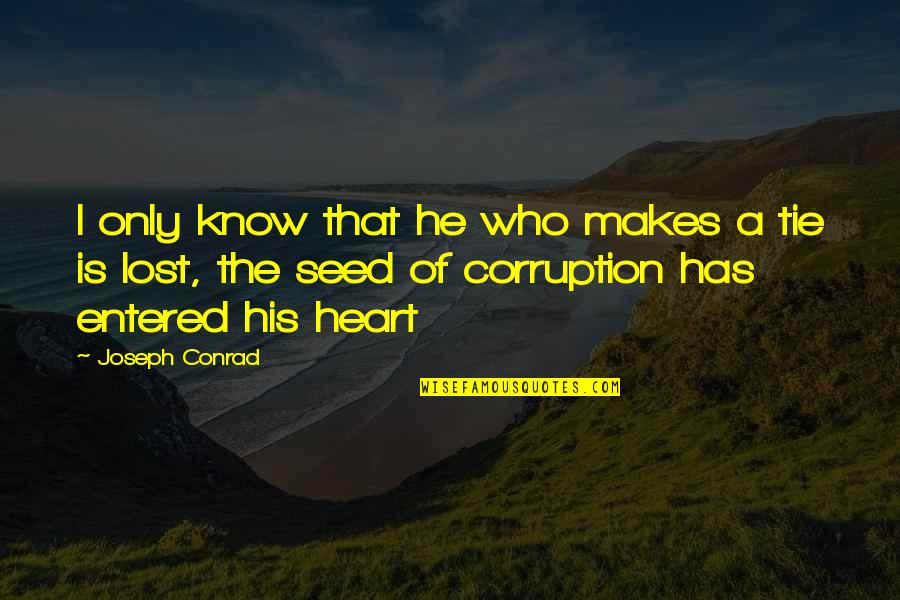 One In The Chamber Quotes By Joseph Conrad: I only know that he who makes a