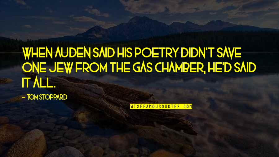One In The Chamber Quotes By Tom Stoppard: When Auden said his poetry didn't save one