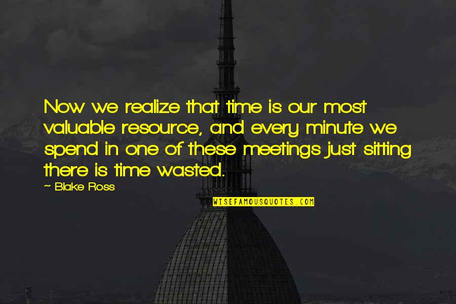 One Minute At A Time Quotes By Blake Ross: Now we realize that time is our most