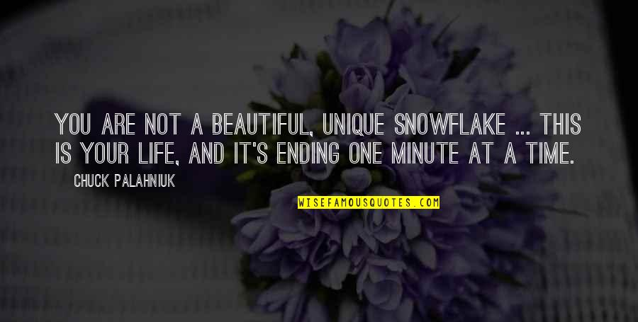 One Minute At A Time Quotes By Chuck Palahniuk: You are not a beautiful, unique snowflake ...