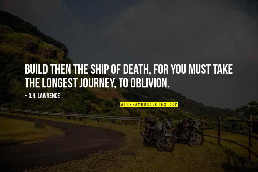 One Minute At A Time Quotes By D.H. Lawrence: Build then the ship of death, for you