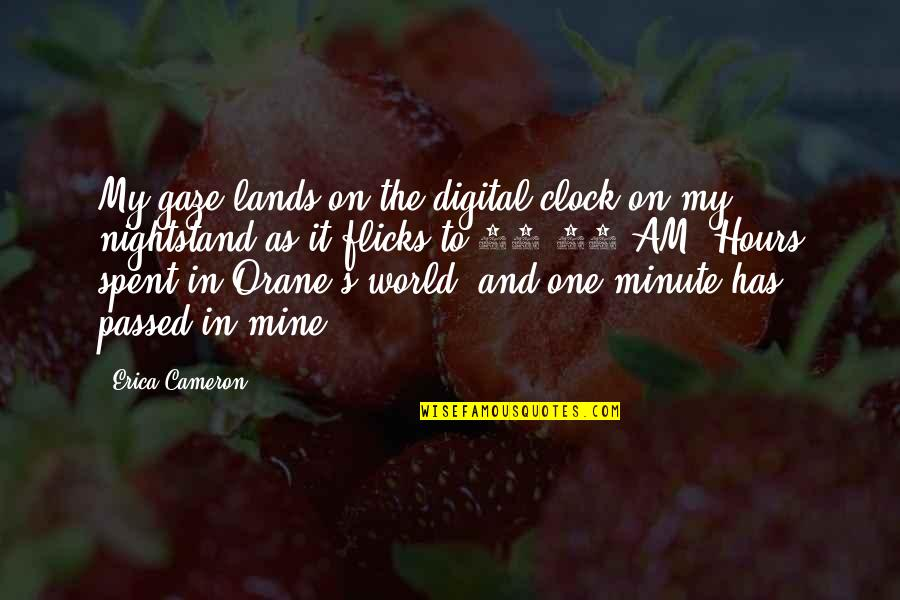 One Minute At A Time Quotes By Erica Cameron: My gaze lands on the digital clock on
