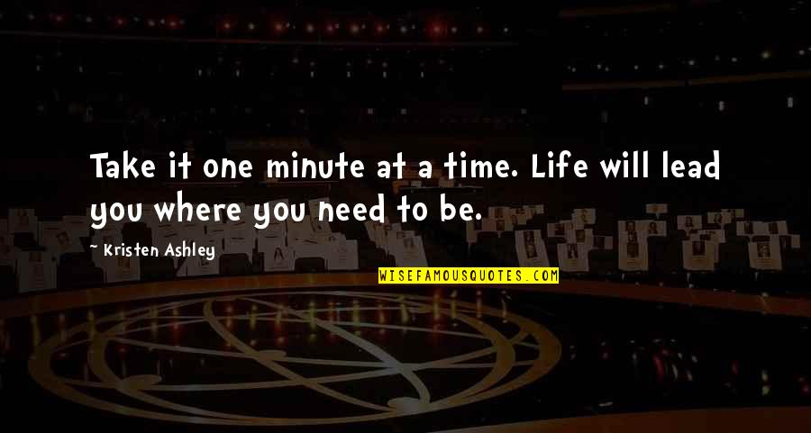One Minute At A Time Quotes By Kristen Ashley: Take it one minute at a time. Life