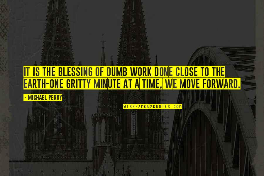 One Minute At A Time Quotes By Michael Perry: It is the blessing of dumb work done