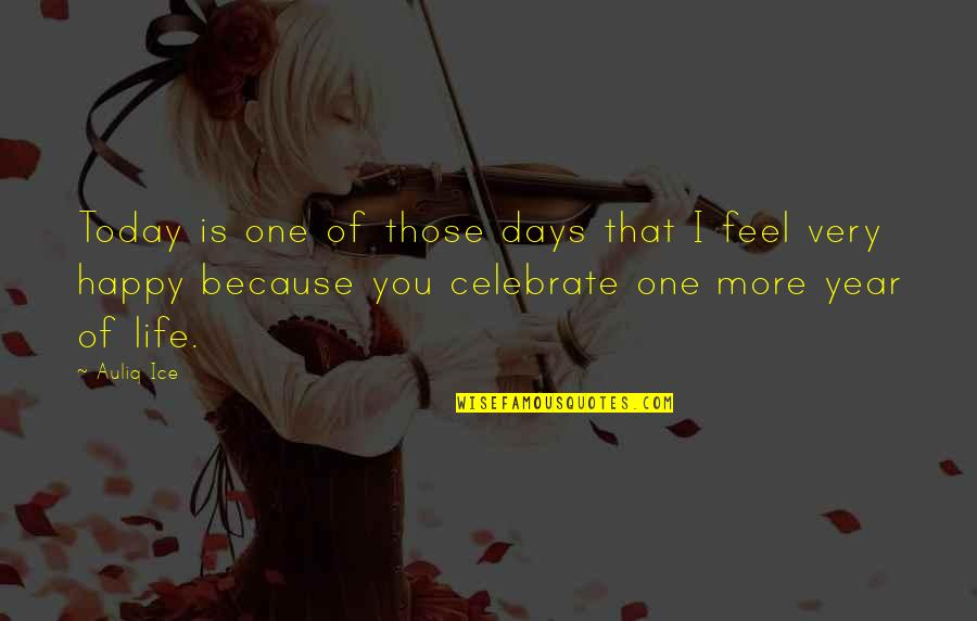 One More Year Quotes By Auliq Ice: Today is one of those days that I