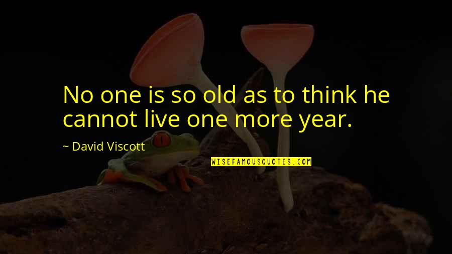 One More Year Quotes By David Viscott: No one is so old as to think