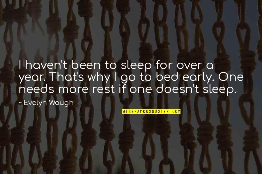 One More Year Quotes By Evelyn Waugh: I haven't been to sleep for over a
