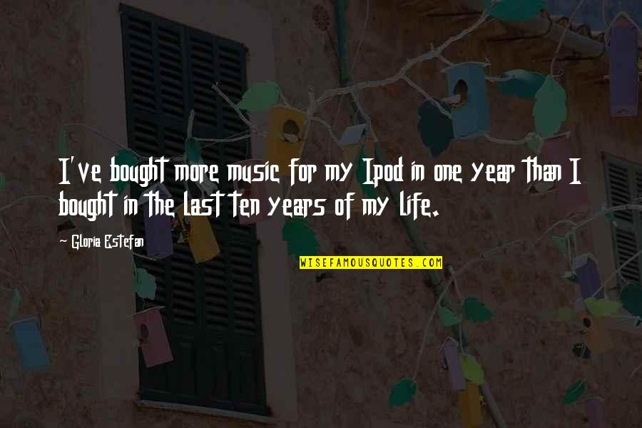 One More Year Quotes By Gloria Estefan: I've bought more music for my Ipod in