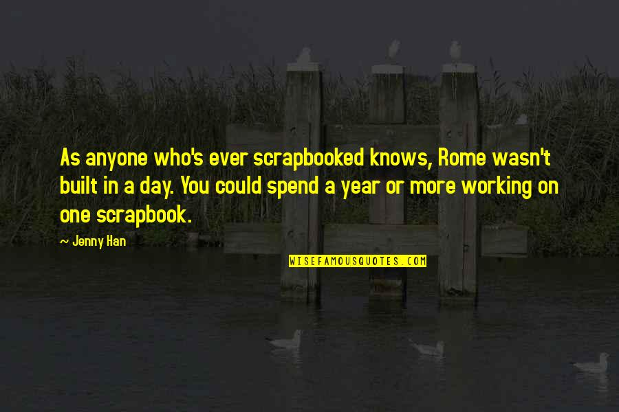 One More Year Quotes By Jenny Han: As anyone who's ever scrapbooked knows, Rome wasn't
